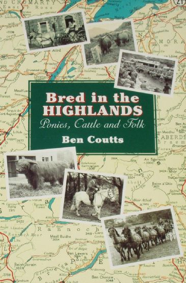 Bred in the Highlands, Ponies, Cattle & Folk, by Ben Coutts